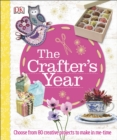 The Crafter's Year : Choose from 80 Creative Projects to Make in Me-Time - Book