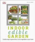 Indoor Edible Garden : Creative Ways to Grow Herbs, Fruit and Vegetables in Your Home - Book