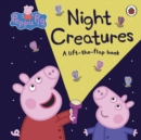 Peppa Pig: Night Creatures : A Lift-the-Flap Book - Book
