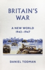 Britain's War : A New World, 1942-1947 - Book