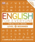 English for Everyone Practice Book Level 2 Beginner : A Complete Self-Study Programme - Book