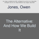 The Alternative : And How We Build It - Book