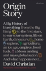 Origin Story : A Big History of Everything - Book
