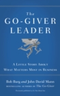 The Go-Giver Leader : A Little Story About What Matters Most in Business - eBook