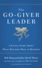 The Go-Giver Leader : A Little Story About What Matters Most in Business - Book