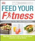 Feed Your Fitness : A Cookbook to Fuel High Performance - eBook