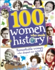 100 Women Who Made History : Remarkable Women Who Shaped Our World - Book