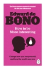 How to be More Interesting : Change how you see yourself and how the world sees you - Book