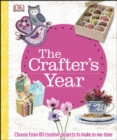 The Crafter's Year : Choose from 80 Creative Projects to Make in Me-Time - eBook