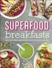 Superfood Breakfasts : Quick and Simple, High-Nutrient Recipes to Kickstart Your Day - Book