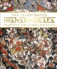 The Illustrated Mahabharata : The Definitive Guide to India's Greatest Epic - Book