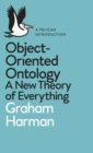 Object-Oriented Ontology : A New Theory of Everything - eBook