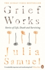 Grief Works : Stories of Life, Death and Surviving - Book