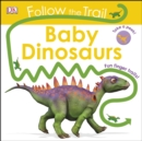 Follow The Trail Baby Dinosaurs : Take a peek! Fun finger trails! - Book