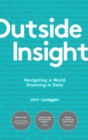 Outside Insight : Navigating a World Drowning in Data - Book