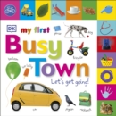 My First Busy Town Let's Get Going - Book