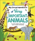 My Encyclopedia of Very Important Animals : For Little Animal Lovers Who Want to Know Everything - Book