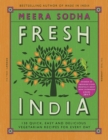 Fresh India : 130 Quick, Easy and Delicious Vegetarian Recipes for Every Day - eBook