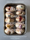 Bread, Cake, Doughnut, Pudding : Sweet and Savoury Recipes from Britain s Best Baker - eBook