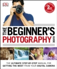 The Beginner's Photography Guide : The Ultimate Step-by-Step Manual for Getting the Most from your Digital Camera - eBook