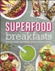 Superfood Breakfasts : Quick and Simple, High-Nutrient Recipes to Kickstart Your Day - eBook