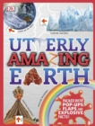 Utterly Amazing Earth : Packed with pop-ups, flaps, and explosive facts! - Book