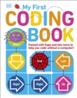 My First Coding Book : Packed with Flaps and Lots More to Help you Code without a Computer! - Book
