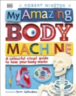 My Amazing Body Machine : A Colourful Visual Guide to How your Body Works - Book