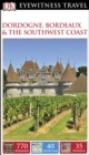 DK Eyewitness Travel Guide Dordogne, Bordeaux and the Southwest Coast - eBook