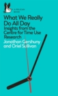What We Really Do All Day : Insights from the Centre for Time Use Research - Book