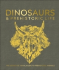 Dinosaurs and Prehistoric Life : The definitive visual guide to prehistoric animals - Book