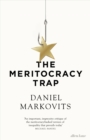 The Meritocracy Trap : Or, The Tyranny of Just Deserts - Book