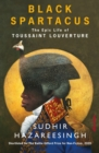 Black Spartacus : The Epic Life of Toussaint Louverture - Book