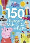 Peppa Pig: 150 Things to Make and Do with Peppa - Book