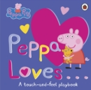Peppa Loves : A Touch-and-Feel Playbook - Book