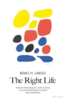 The Right Life : Human Individuality and its role in our development, health and happiness - Book