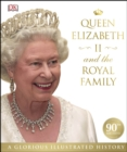 Queen Elizabeth II and the Royal Family : A Glorious Illustrated History - eBook