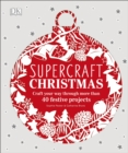 Supercraft Christmas : Craft your way through more than 40 festive projects - Book