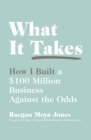 What It Takes : How I Built a $100 Million Business Against the Odds - Book