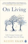 On Living : Life's greatest lessons and last thoughts from the dying - Book