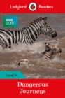 BBC Earth: Dangerous Journeys - Ladybird Readers Level 4 - Book
