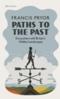 Paths to the Past : Encounters with Britain's Hidden Landscapes - eBook