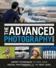 The Advanced Photography Guide : The Ultimate Step-by-Step Manual for Getting the Most from Your Digital Camera - Book