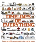 Timelines of Everything : From woolly mammoths to world wars - Book