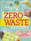 My Zero-Waste Kitchen : Easy Ways to Eat Waste Free - eBook