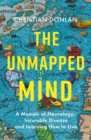 The Unmapped Mind : A Memoir of Neurology, Incurable Disease and Learning How to Live - Book