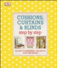 Cushions, Curtains and Blinds Step by Step : 25 Soft-Furnishing Projects for the Home - eBook