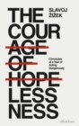 The Courage of Hopelessness : Chronicles of a Year of Acting Dangerously - Book