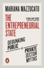 The Entrepreneurial State : Debunking Public vs. Private Sector Myths - eBook