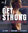 Get Strong For Women : Lift Heavy, Train Hard, See Results - Book